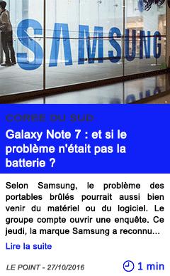 Technologie coree sud galaxy note 7 et si le probleme n etait pas la batterie