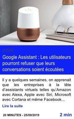 Technologie google assistant les utilisateurs pourront refuser que leurs conversations soient ecoutees page001