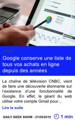 Technologie google conserve une liste de tous vos achats en ligne depuis des annees page001