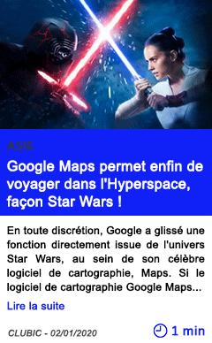Technologie google maps permet enfin de voyager dans l hyperspace facon star wars