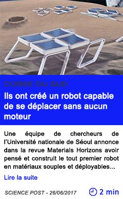Technologie ils ont cree un robot capable de se deplacer sans aucun moteur