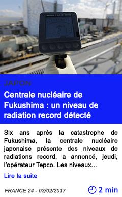 Technologie japon centrale nucleaire de fukushima un niveau de radiation record detecte