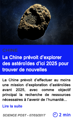 Technologie la chine prevoit d explorer des asteroides d ici 2025 pour trouver de nouvelles ressources