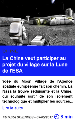 Technologie la chine veut participer au projet du village sur la lune de l esa