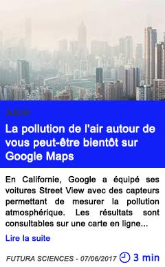 Technologie la pollution de l air autour de vous peut etre bientot sur google maps