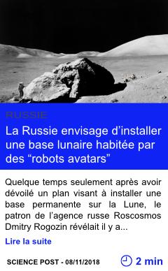 Technologie la russie envisage d installer une base lunaire habitee par des robots avatars page001
