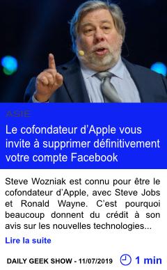Technologie le cofondateur d apple vous invite a supprimer definitivement votre compte facebook page001