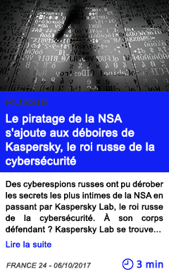 Technologie le piratage de la nsa s ajoute aux deboires de kaspersky le roi russe de la cybersecurite