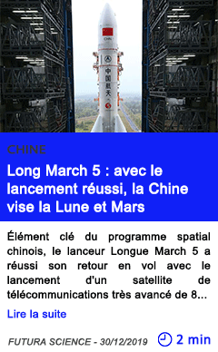 Technologie long march 5 avec le lancement reussi la chine vise la lune et mars