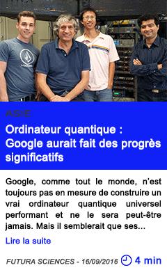 Technologie ordinateur quantique google aurait fait des progres significatifs