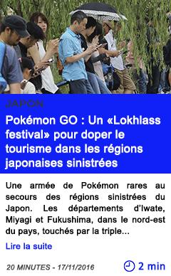 Technologie pokemon go un lokhlass festival pour doper le tourisme dans les regions japonaises sinistrees