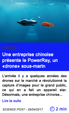 Technologie une entreprise chinoise presente le powerray un drone sous marin