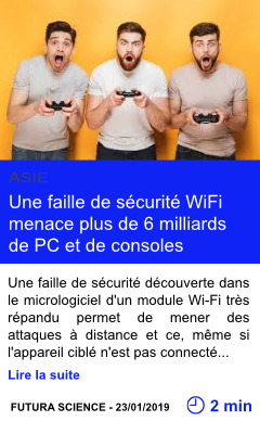 Technologie une faille de securite wifi menace plus de 6 milliards de pc et de consoles page001