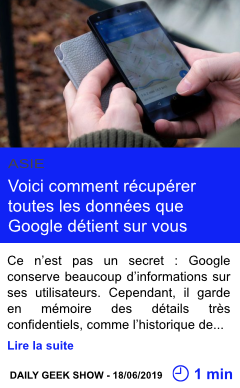 Technologie voici comment recuperer toutes les donnees que google detient sur vous page001
