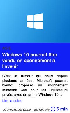 Technologie windows 10 pourrait etre vendu en abonnement a l avenir